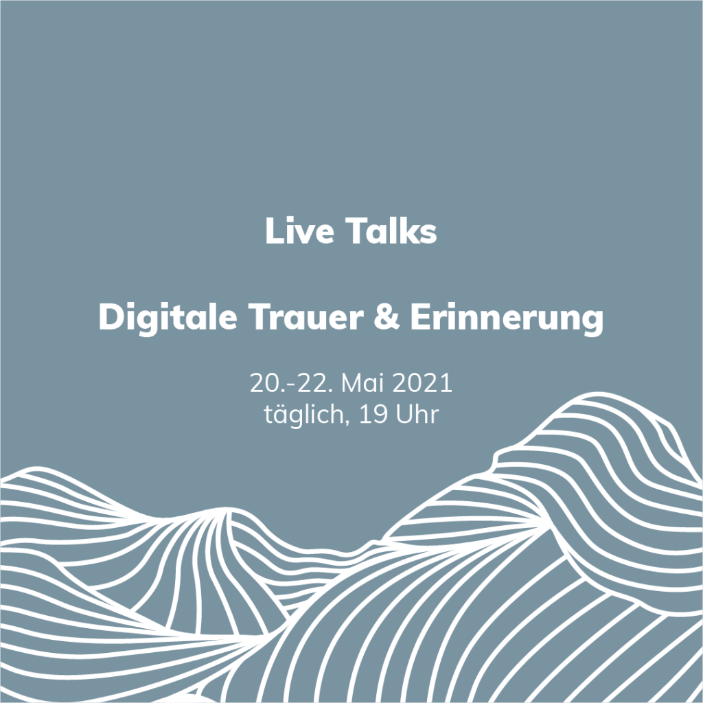 """The background is coloured with the farvel blue-grey. A scaled section of the keyvisual can be seen at the lower third. Above the announcement """"Live Talks, Digitale Trauer und Erinnerung"""" with the daily timeslots can be seen with a white sans-serif font."""